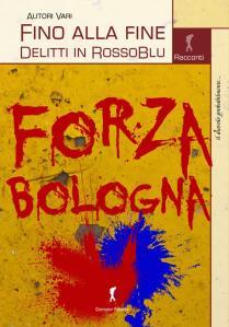 Forza Bologna Delitti in rossoblu
